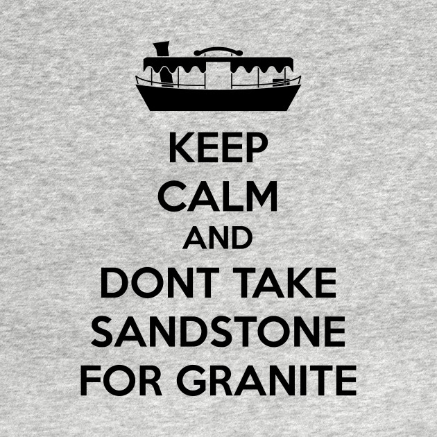 Dont take sandstone for granite