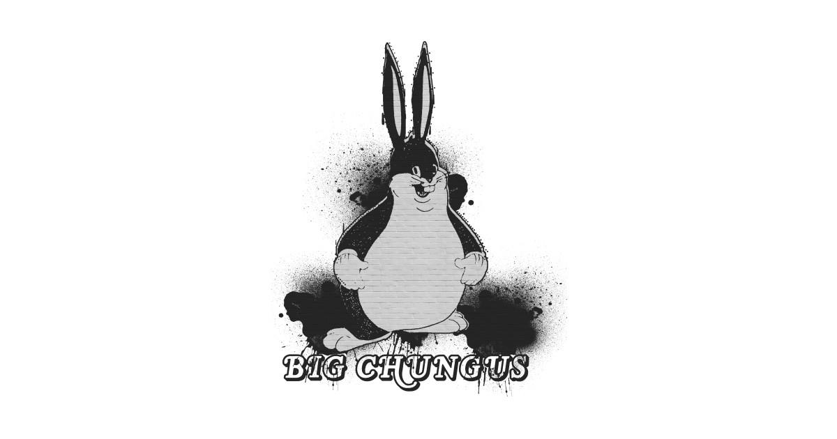 Big Chungus Spray Art Dank Memes Big Chungus Sticker Teepublic