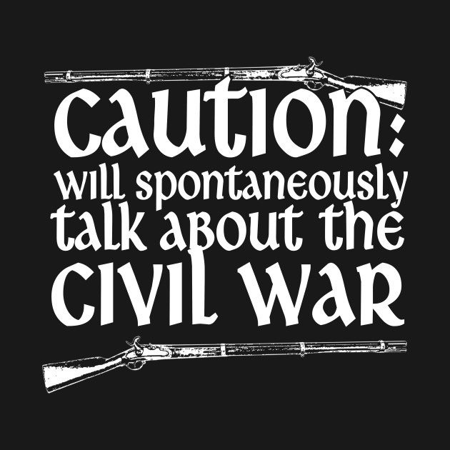 Caution Will Talk About The Civil War