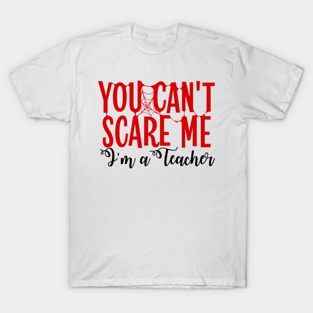 You Can't Scare Me I'm a Teacher - HALLOWEEN - Back To School