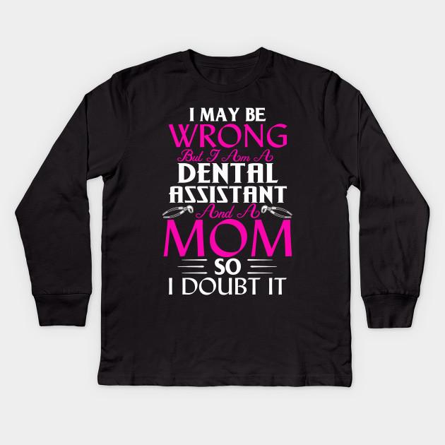 40e7d9f7 Dental Assistant Mom I Wrong Mommy Shirt - Dental Assistant - Kids ...