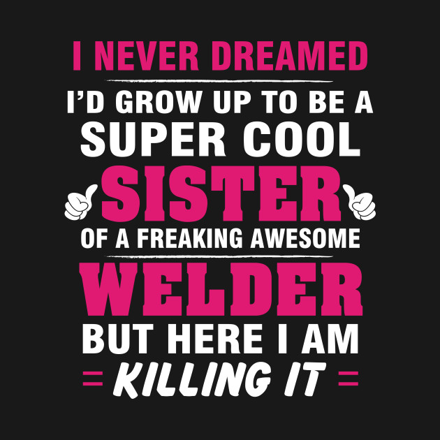 WELDER Sister  – Cool Sister Of Freaking Awesome WELDER