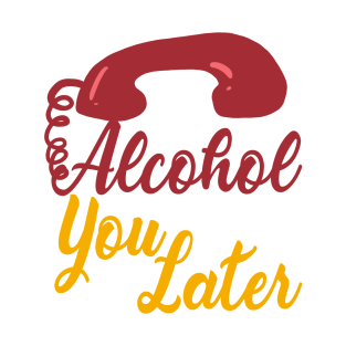 Alcohol You Later - Puns, Funny - D3 Designs t-shirts