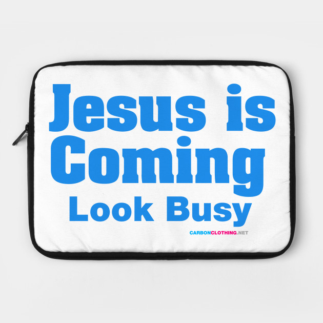 Jesus Is Coming Look Busy