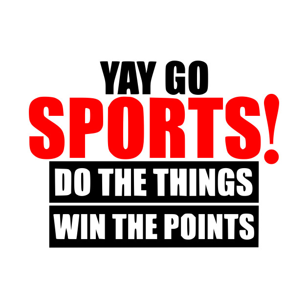 Sport, sports fan. Sports lover, spectator, sports enthusiast, Yay go Sports