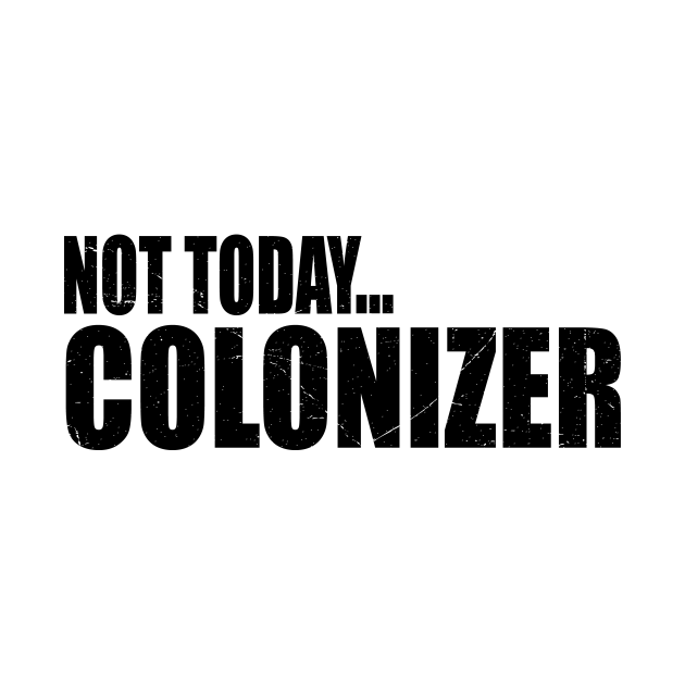 Indigenous Peoples Day Gifts - Not Today Colonizer Native American Indigenous
