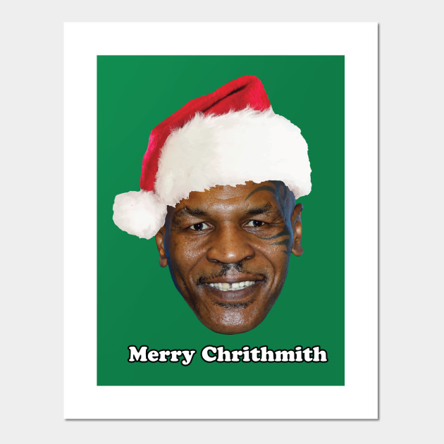 Mike Tyson Christmas Meme.Mike Tyson Merry Chrithmith
