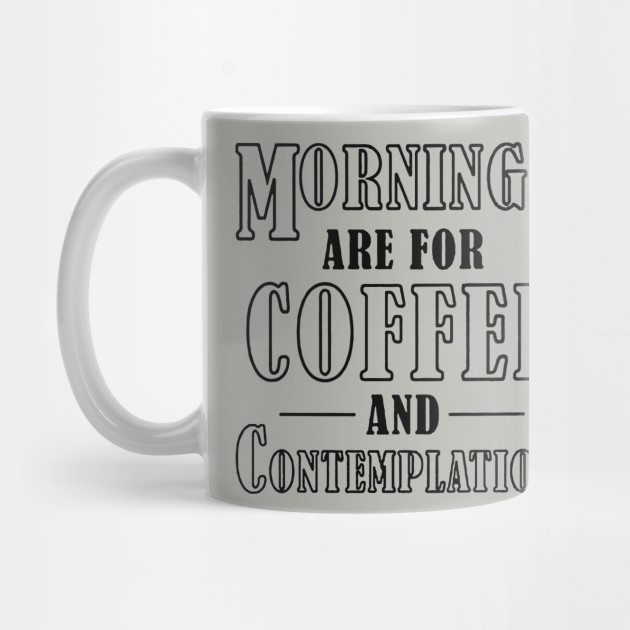 Coffee And Contemplation Quote Cool Logo Funny By Rikat95