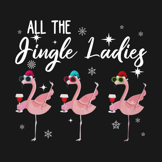 79d9debd ... All The Jingle Ladies Pink Flamingos Dance With Wine Shirts