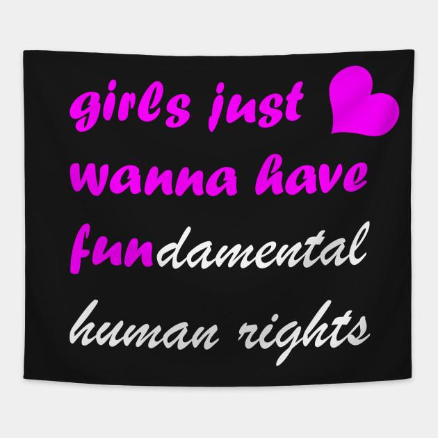Girls Just Wanna Have Fun Damental Human Rights Girls Just Wanna