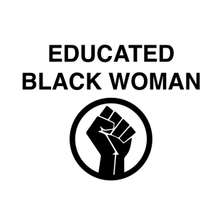EDUCATED BLACK WOMAN T-SHIRT