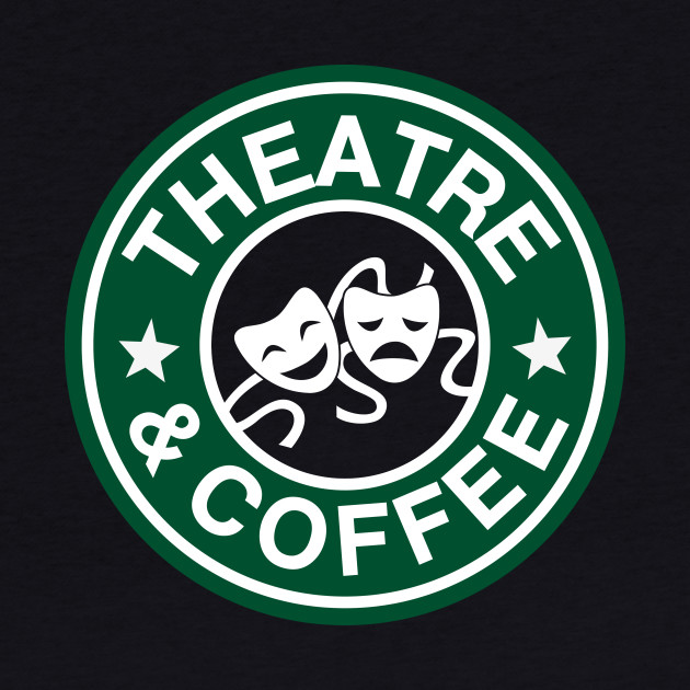 Theatre and Coffee