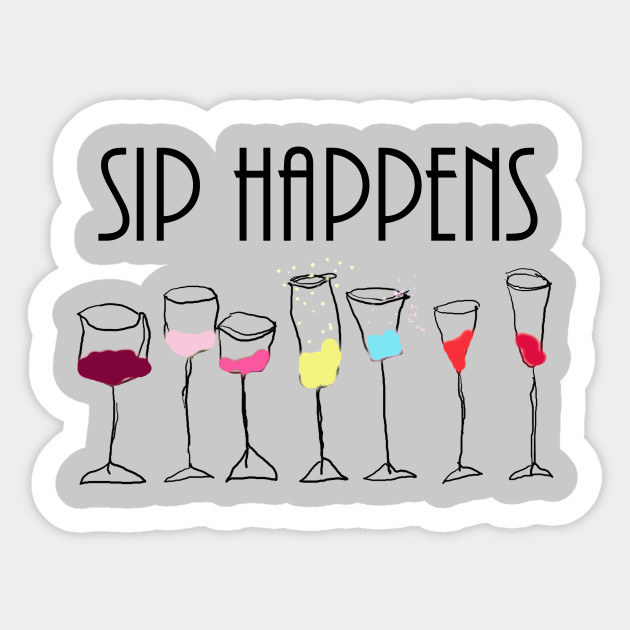 SIP HAPPENS FUNNY WINE LOVERS DRINKING GIFT