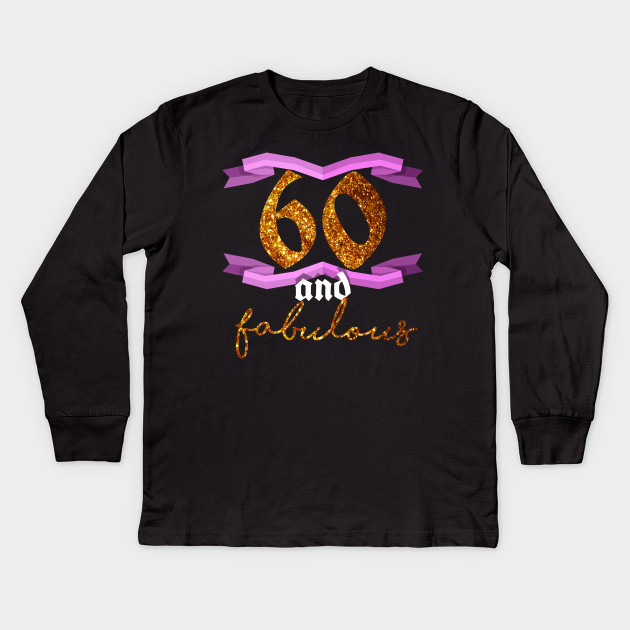 60th Birthday Sixty And Fabulous B Day Party T Shirt Kids Long Sleeve