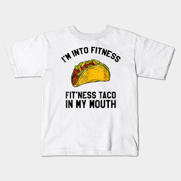 3c1ef7d7 Fitness Taco Funny T Shirt Humorous Gym Mexican Food Tee for Mens Womens  and Kids Kids T-Shirt