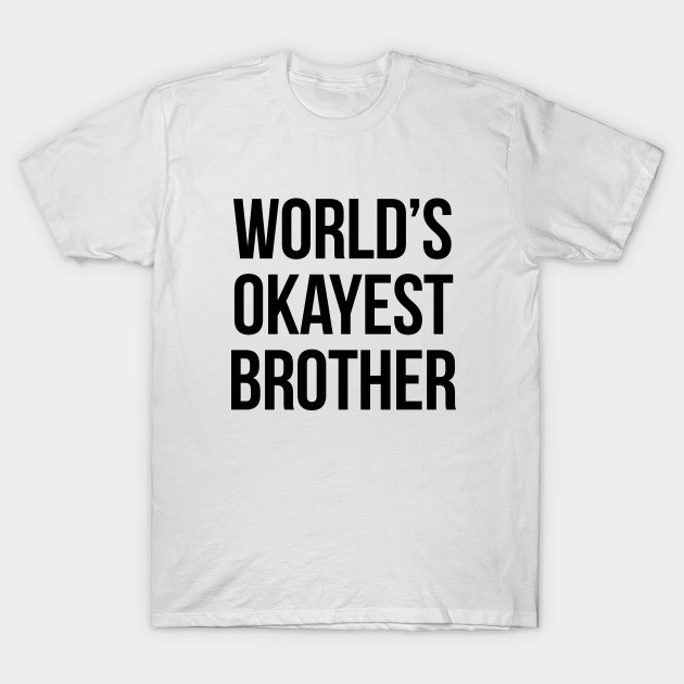 7c100a375d60 Worlds okayest brother - version 1 - black - Brother - T-Shirt ...