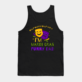 451d9e892b0a96 Half Happy Half Sad I m Mardi Gras Funny Dad Tank Top