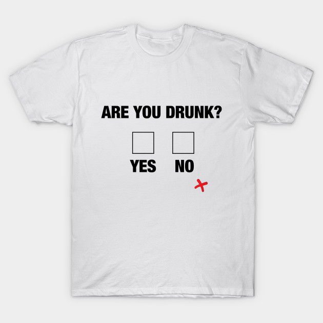 You Drunk? Bar Party Humor Gag Gift Unisex T-Shirt Funny Beer Drinking