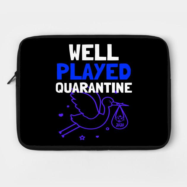 Well played quarantine