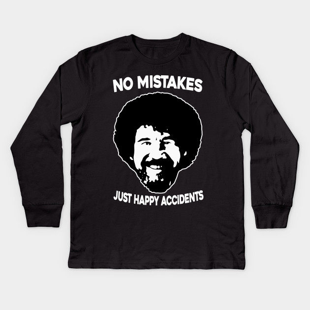 cd26f052 Bob Ross Fan No Mistakes Just Happy Accidents Funny Black Kids Long Sleeve T -Shirt