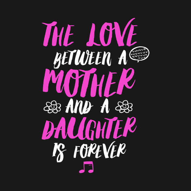 Fathers Day 2018 The Love Between A Mother And Daughter Is Forever