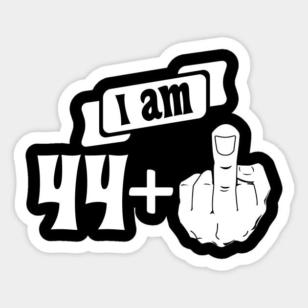 I Am 44 Plus Middle Finger 45th Birthday Sticker