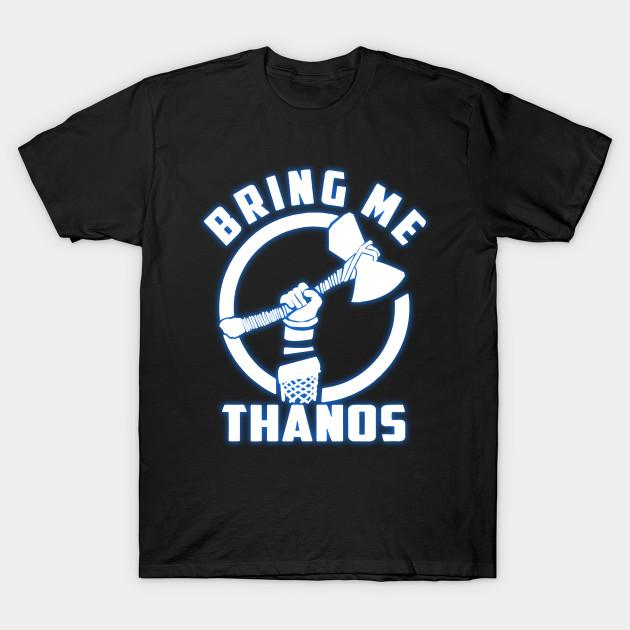 554b24cd6 Bring Me Thanos! - Avengers - T-Shirt | TeePublic
