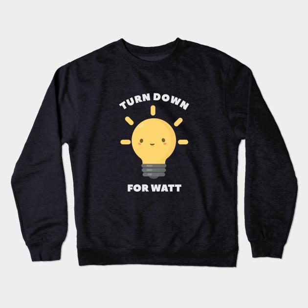 833c658f Turn Down Watt Funny Science Pun T-Shirt - Science - Crewneck ...