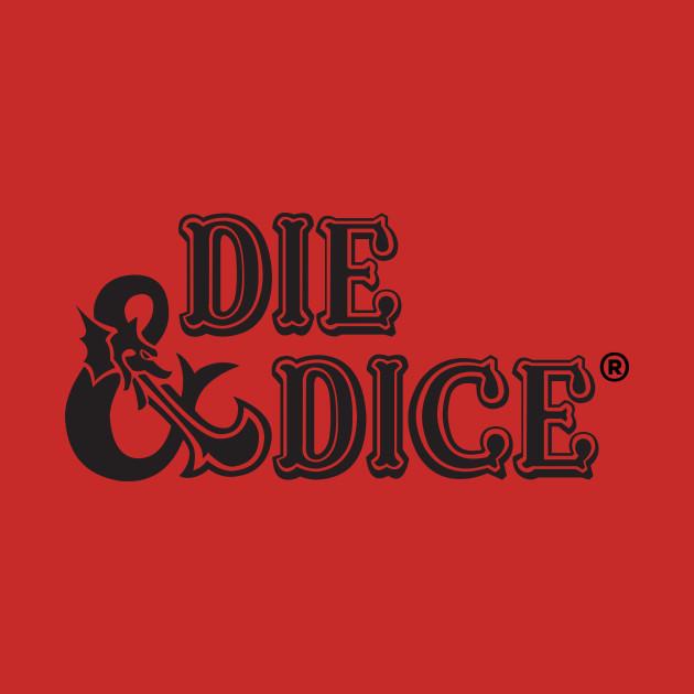 Die and Dice