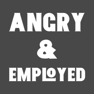 Angry & Employed t-shirts