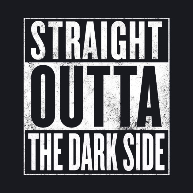 STRAIGHT OUTTA THE DARK SIDE