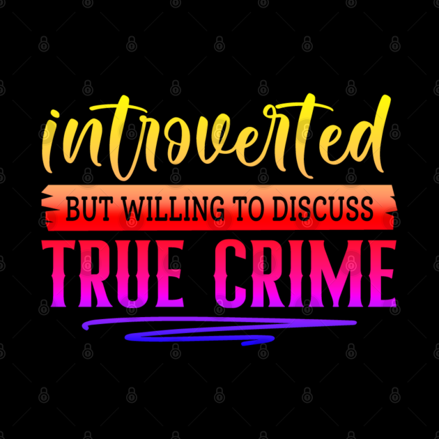 Introverted but Willing to Discuss True Crime