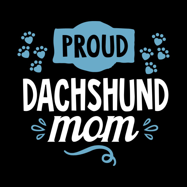 Proud Dachshund Mom Cute Funny Cool Dog Owner Enthusiast ...