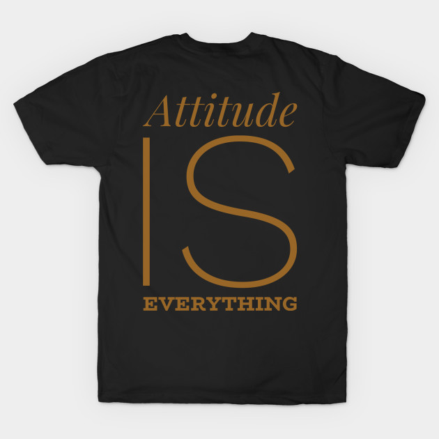 Attitude Is Everything Positive Quote T Shirt Teepublic
