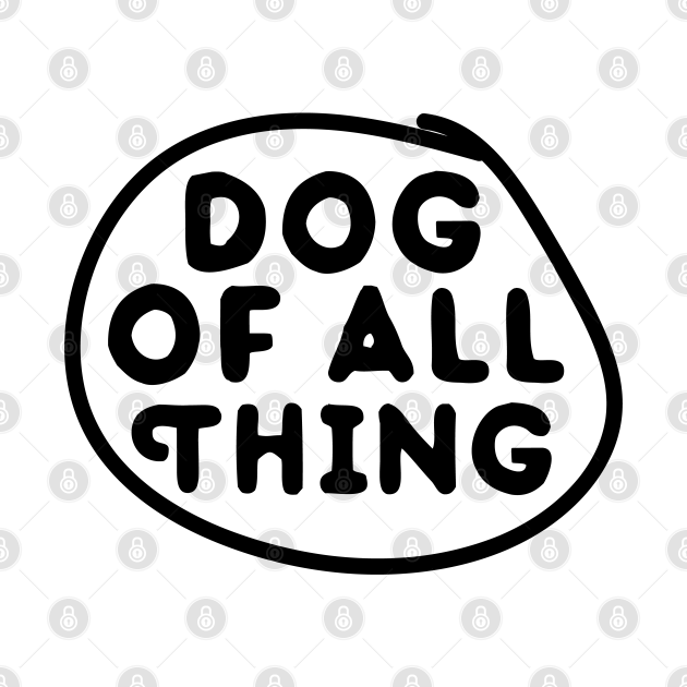 dog of all Thing