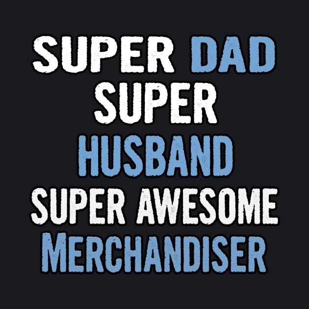 Super Dad, Husband, Merchandiser