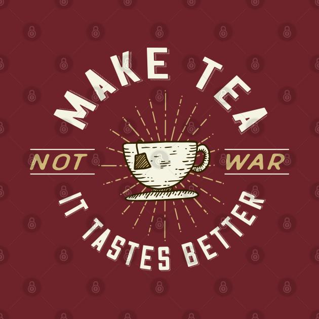 Make Tea Not War. It Tastes Better.
