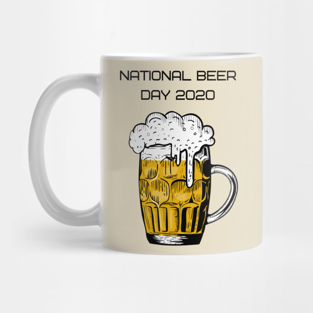 National Beer Day 2020 Is Coming Up Are You Ready National Beer Day Mug Teepublic