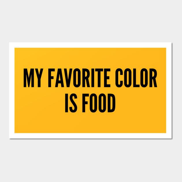 Cute - My Favorite Color Is Food - Funny Joke Statement Humor Slogan ...