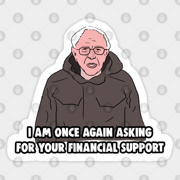 Bernie Sanders Meme I Am Once Again Asking For Your Financial Support Bernie Sanders Memes Aufkleber Teepublic De