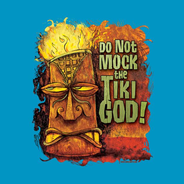 Do Not Mock The Tiki God!