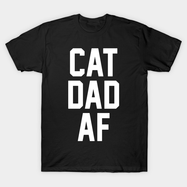 dcd054de Cat Dad AF T-Shirt for Dads of Cats - Fathers Day - T-Shirt | TeePublic