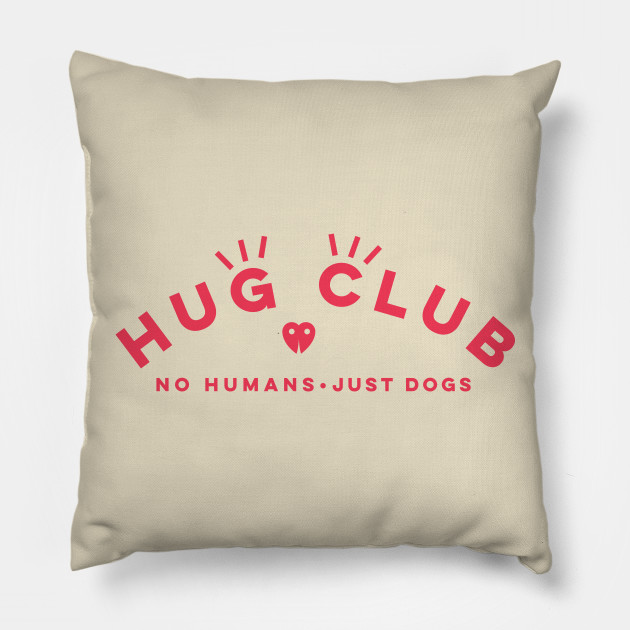 HUG CLUB - NO HUMANS JUST DOGS