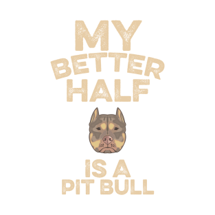 My Better Half Is A Pit Bull t-shirts