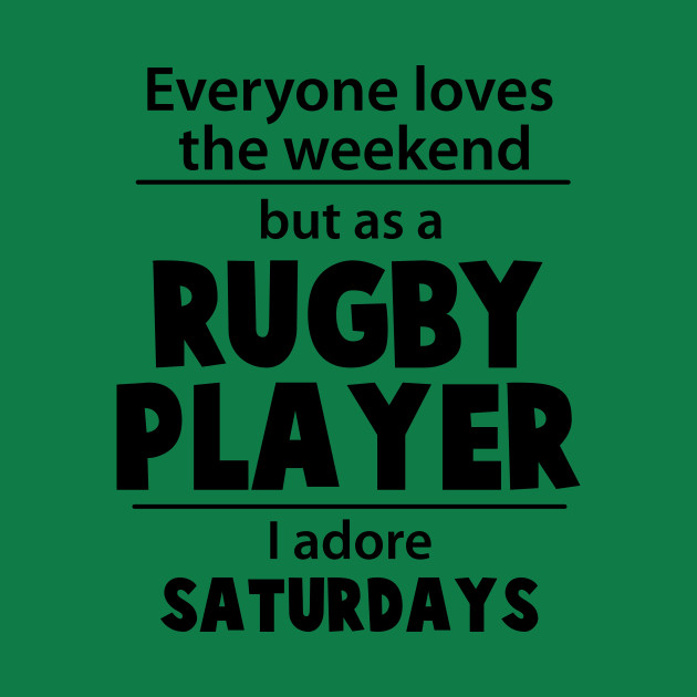 Rugby Players Adore Saturdays