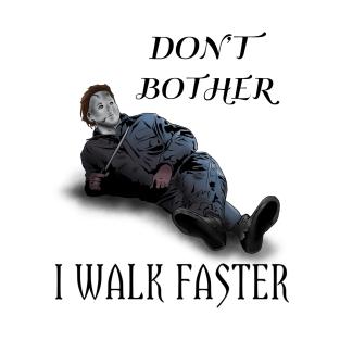 Michael Always Walks Faster t-shirts