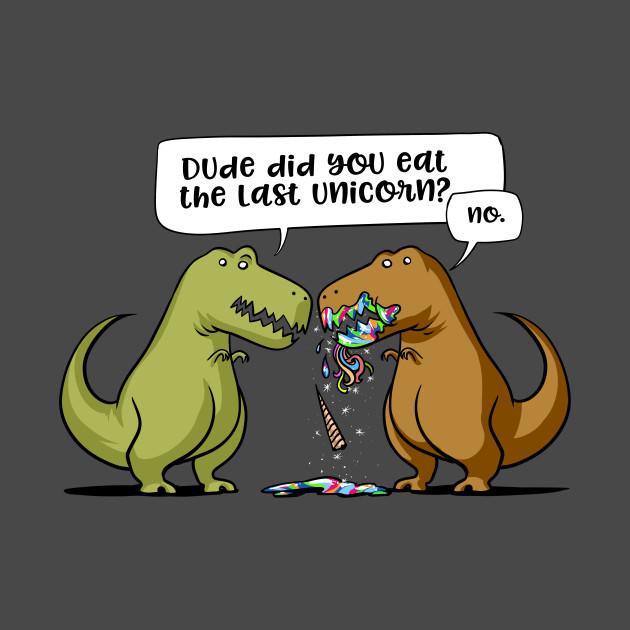 Dude Did You Eat The Last Unicorn Funny Dinosaur