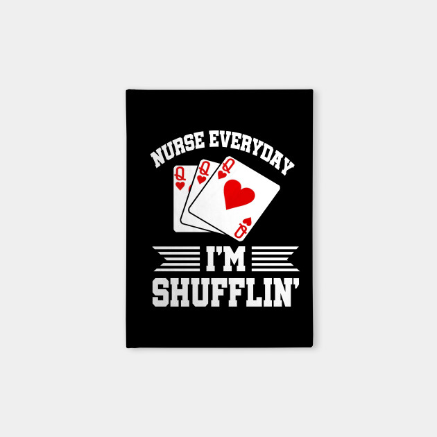 Nurses Everyday Im Shufflin Tshirt - Queen of Hearts
