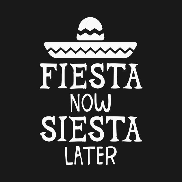 Fiesta Now Siesta Later