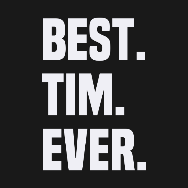 BEST TIM EVER ,TIM NAME